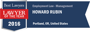 Howard Rubin has earned a Lawyer of the Year award for 2016!