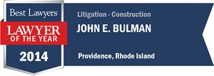 John E. Bulman has earned a Lawyer of the Year award for 2014!