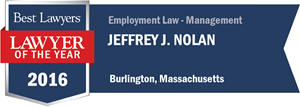 Jeffrey J. Nolan has earned a Lawyer of the Year award for 2016!
