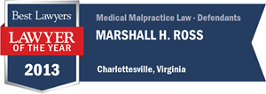 Marshall H. Ross has earned a Lawyer of the Year award for 2013!