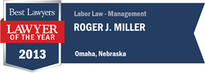 Roger J. Miller has earned a Lawyer of the Year award for 2013!