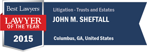 John M. Sheftall has earned a Lawyer of the Year award for 2015!
