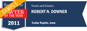 Robert N. Downer has earned a Lawyer of the Year award for 2011!
