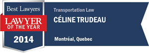 Céline Trudeau has earned a Lawyer of the Year award for 2014!