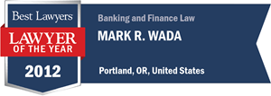 Mark R. Wada has earned a Lawyer of the Year award for 2012!