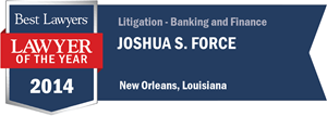 Joshua S. Force has earned a Lawyer of the Year award for 2014!