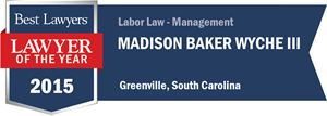 Madison Baker Wyche III has earned a Lawyer of the Year award for 2015!