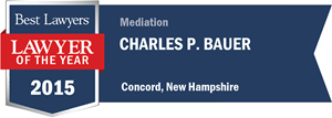 Charles P. Bauer has earned a Lawyer of the Year award for 2015!