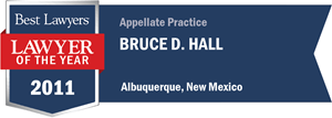 Bruce Hall has earned a Lawyer of the Year award for 2011!
