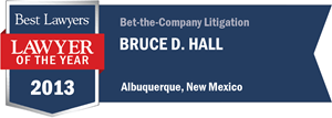 Bruce Hall has earned a Lawyer of the Year award for 2013!