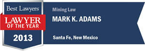 Mark K. Adams has earned a Lawyer of the Year award for 2013!