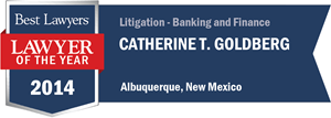 Catherine T. Goldberg has earned a Lawyer of the Year award for 2014!