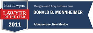 Donald B. Monnheimer has earned a Lawyer of the Year award for 2011!