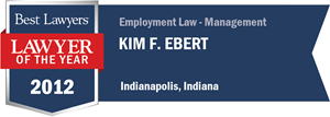 Kim F. Ebert has earned a Lawyer of the Year award for 2012!