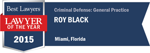 Roy Black has earned a Lawyer of the Year award for 2015!