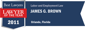 James G. Brown has earned a Lawyer of the Year award for 2011!