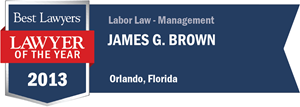 James G. Brown has earned a Lawyer of the Year award for 2013!
