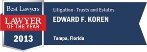 Edward F. Koren, Jr. has earned a Lawyer of the Year award for 2013!