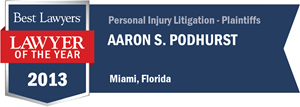 Aaron S. Podhurst has earned a Lawyer of the Year award for 2013!