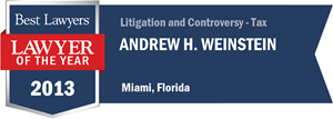 Andrew H. Weinstein has earned a Lawyer of the Year award for 2013!