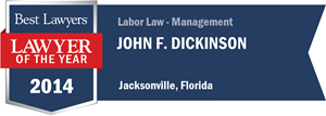 John F. Dickinson has earned a Lawyer of the Year award for 2014!