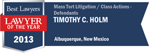 Timothy C. Holm has earned a Lawyer of the Year award for 2013!