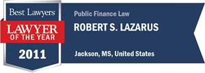 Robert S. Lazarus has earned a Lawyer of the Year award for 2011!