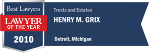 Henry M. Grix has earned a Lawyer of the Year award for 2010!