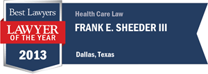 Frank E. Sheeder III has earned a Lawyer of the Year award for 2013!